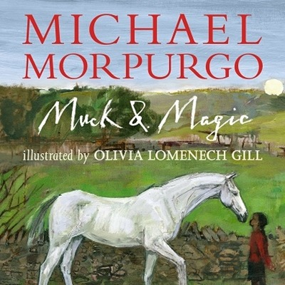 Muck and Magic by Michael Morpurgo illustrated by Olivia Lomenech Gill