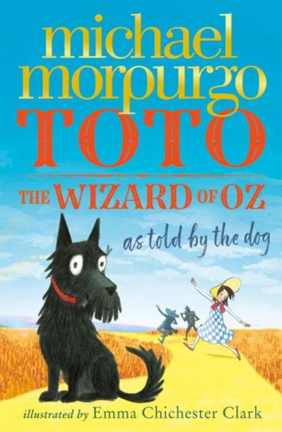 Toto: The Wizard of Oz as told by the dog - Michael Morpurgo, Illustrated by Emma Chichester Clark